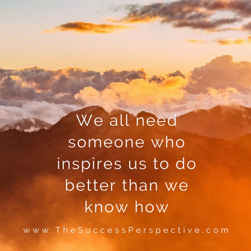 we-all-need-someone-who-inspires-us-to-do-better-than-we-know-how