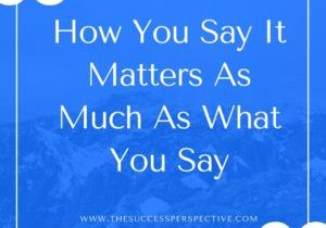 How-You-Say-It-Matters-As-Much-As-What-You-Say-300x300.jpg