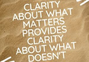 Clarity about what matters provides clarity about what doesn't
