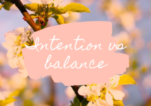 Intention vs balance