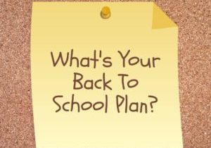 What's Your Back To School Plan?
